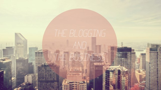 the blogging and the business