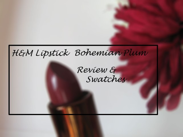 h&m lipstick bohemian plum review